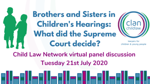 Brothers and Sisters in Children's Hearings - What did the Supreme Court decide? Panel Discussion took place 21st July
